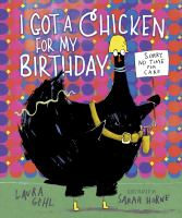 Cover image for I got a chicken for my birthday / Laura Gehl ; illustrated by Sarah Horne.