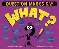 Cover image for Question marks say what? / written by Michael Dahl ; illustrated by Chris Garbutt.