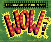 """Cover image for Exclamation points say """"wow!"""" / written by Michael Dahl ; illustrated by Chris Garbutt."""