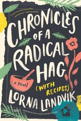 Cover image for Chronicles of a radical hag (with recipes) : a novel / Lorna Landvik.