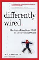 Cover image for Differently wired : raising an exceptional child in a conventional world / Deborah Reber.