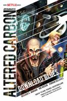 Cover image for Altered carbon : download blues / created by Richard K. Morgan ; script by  Rik Hoskin and Richard K Morgan ; art by Ferran Sellares ; colors by Vinicius Andrade ; letters by Taylor Esposito ; edited by Joseph Rybandt ; novel design by Geoff Harkins.