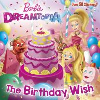 Cover image for Barbie Dreamtopia : the birthday wish / adapted by Mary Man-Kong ; based on the story by Devra Speregen ; illustrated by Federica Salfo, Francesco Legramandi, and Charles Pickens.