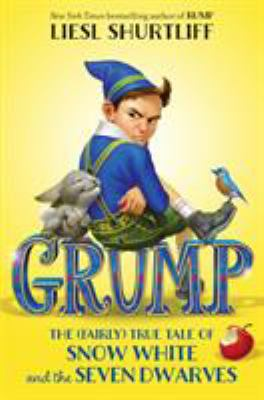 Cover image for Grump : the (fairly) true tale of Snow White and the Seven Dwarfs / Liesl Shurtliff