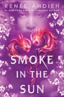 Cover image for Smoke in the sun / Renée Ahdieh.