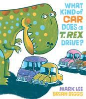 Cover image for What kind of car does a T. Rex drive? / Mark Lee ; Brian Biggs.