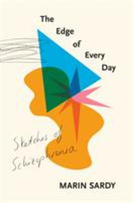 Cover image for The edge of every day : sketches of schizophrenia / Marin Sardy.