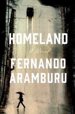 Cover image for Homeland / Fernando Aramburu ; translated from the Spanish by Alfred MacAdam.