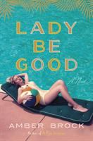 Cover image for Lady be good : a novel / Amber Brock.