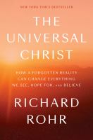 Cover image for The universal Christ : how a forgotten reality can change everything we see, hope for, and believe / Richard Rohr.