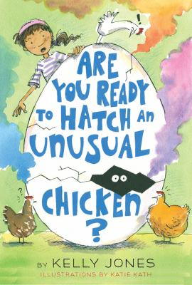 Cover image for Are you ready to hatch an unusual chicken? / by Kelly Jones ; illustrated by Katie Kath.