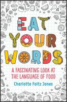 Cover image for Eat your words : a fascinating look at the language of food / Charlotte Foltz Jones ; illustrated by John O'Brien.