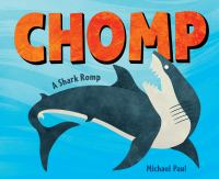 Cover image for Chomp : a shark romp / Michael Paul.