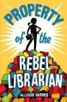 Cover image for Property of the rebel librarian / Allison Varnes.