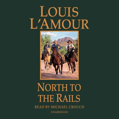 Cover image for North to the rails [compact disc] / Louis L'Amour.