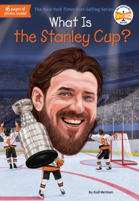 Cover image for What is the Stanley Cup? / by Gail Herman ; illustrated by Gregory Copeland.