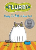 Cover image for Flubby is not good pet! / by J. E. Morris.
