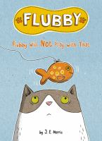 Cover image for Flubby will not play with that  / by J. E. Morris.