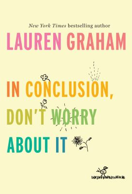 Cover image for In conclusion, don't worry about it / Lauren Graham.