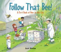Cover image for Follow that bee! : a first book of bees in the city / Scot Ritchie.