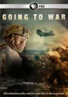 Cover image for Going to war [DVD] / a production of Twin Cities Public Television, inc., in association with Vulcan Productions, inc. and PBS ; produced and directed by Michael Epstein.