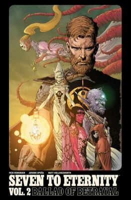 Cover image for Seven to eternity. Vol. 02, Ballad of betrayal / written by Rick Remender ; drawn by Jerome Opeña with James Harren (#7-8) ; color art by Matt Hollingsworth ; lettered by Rus Wooton ; edited by Sebastian Girner ; Seven to eternity created by Rick Remender and Jerome Opeña.