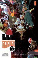 Cover image for Black Science. Volume 7, Extinction is the rule / Rick Remender, writer ; Matteo Scalera, artist ; Moreno DiNisio, colors ; Rus Wooton, lettering + logo design ; Sebastian Girner, editor.
