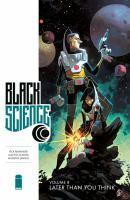 Cover image for Black Science. Volume 8, Later than you think / Rick Remender, writer ; Matteo Scalera, artist ; Moreno Dinisio, colors ; Rus Wooton, lettering, logo design ; Sebastian Birner, editor.