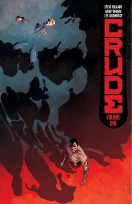 Cover image for Crude. Volume one / Steve Orlando, writer, creator ; Garry Brown, artist, creator ; Lee Loughridge, colorist ; Thomas Mauer, letterer.