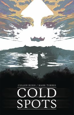 Cover image for Cold spots / created by Cullen Bunn, story & Mark Torres, art & design ; Simon Bowland, letters.
