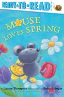 Cover image for Mouse loves spring / by Lauren Thompson ; illustrated by Buket Erdogan.