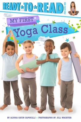 Cover image for My first yoga class / by Alyssa Satin Capucilli ; photographs by Jill Wachter.