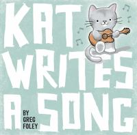 Cover image for Kat writes a song / by Greg Foley.