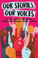 Cover image for Our stories, our voices : 21 YA authors get real about injustice, empowerment, and growing up female in America / edited by Amy Reed.