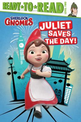 Cover image for Sherlock Gnomes. Juliet saves the day / adapted by A. E. Dingee ; illustrated by Kelly Kennedy and Scott Burroughs.