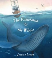 Cover image for The fisherman & the whale / Jessica Lanan.