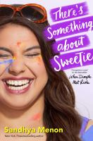 Cover image for There's something about Sweetie / by Sandhya Menon.