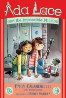 Cover image for Ada Lace and the impossible mission / Emily Calandrelli with Tamson Weston ; illustrated by Renée Kurilla.