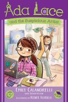 Cover image for Ada Lace and the suspicious artist / Emily Calandrelli ; with Tamson Weston ; illustrated by Renée Kurilla.