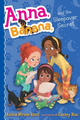 Cover image for Anna, Banana, and the sleepover secret / Anica Mrose Rissi ; illustrated by Cassey Kuo.