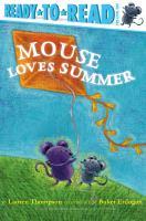 Cover image for Mouse loves summer / by Lauren Thompson ; illustrated by Buket Erdogan.