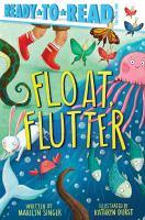 Cover image for Float, flutter / by Marilyn Singer ; illustrated by Kathryn Durst.