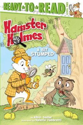 Cover image for Hamster Holmes : a bit stumped / by Albin Sadar ; illustrated by Valerio Fabbretti.