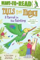 Cover image for A parrot in the painting : the story of Frida Kahlo and Bonito / by Thea Feldman ; illustrated by Rachel Sanson.