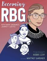 Cover image for Becoming Rbg Ruth Bader Ginsburg's Journey To Justice.