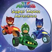 Cover image for Super moon adventure / adapted by A.E. Dingee from the series PJ Masks.