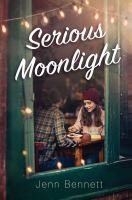 Cover image for Serious moonlight / Jenn Bennett.