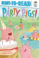 Cover image for Party pigs / by Eric Seltzer ; illustrated by Tom Disbury.