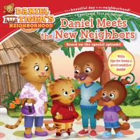 Cover image for Daniel meets the new neighbors / adapted by Becky Friedman ; based on the screenplay 'Won't You Be Our Neighbor?' written by Jill Cozza-Turner & Becky Friedman ; poses and layouts by Jason Fruchter.