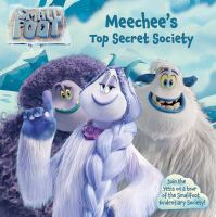 Cover image for Smallfoot. Meechee's top secret society / adapted by Maggie Testa ; illustrated by Masonori Hase.